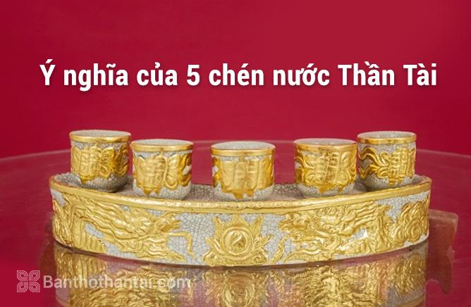 Ý nghĩa của 5 chén nước Thần Tài