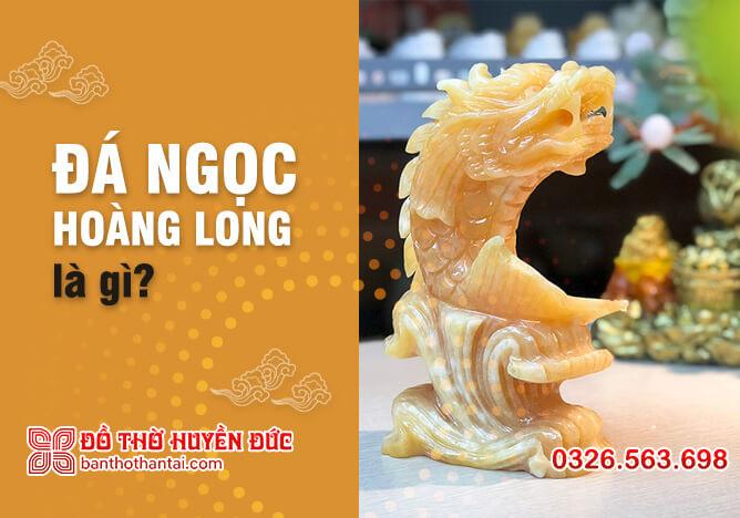 Đá Ngọc Hoàng Long là gì?