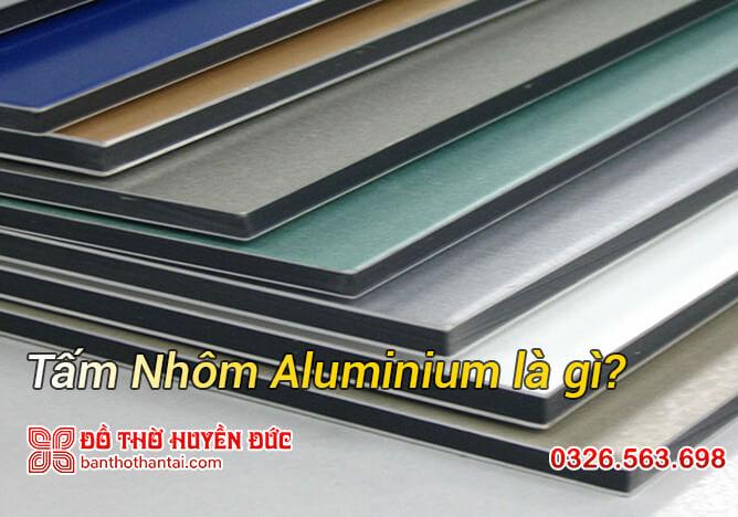 Tấm Nhôm Aluminium là gì?